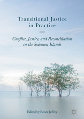 Transitional Justice in Practice - Conflict, Justice, and Reconciliation in the Solomon Islands