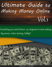 Ultimate Guide to Making Money Online - Everything You Need to Know as a Beginner to Start Making Big Money Online