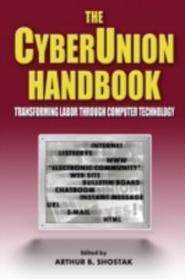 Cyberunion Handbook: Transforming Labor Through Computer Technology - Transforming Labor Through Computer Technology