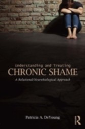 Understanding and Treating Chronic Shame - A Relational/Neurobiological Approach