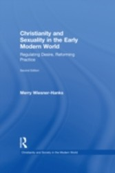 Christianity and Sexuality in the Early Modern World - Regulating Desire, Reforming Practice