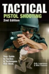 Tactical Pistol Shooting - Your Guide to Tactics that Work
