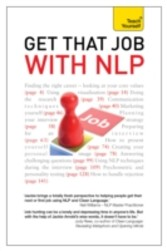 Get That Job with NLP: Teach Yourself from Application and Cover Letter, to Interview and Negotiation