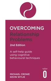 Overcoming Relationship Problems 2nd Edition - A self-help guide using cognitive behavioural techniques