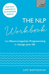 NLP Workbook - Use Neuro-Linguistic Programming to change your life