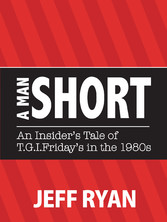 A Man Short - 'An Insider's Tale of T.G.I. Friday's in the 1980s'
