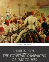 The Egyptian Campaigns of 1882 to 1885
