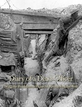 Diary of a Dead Officer - Being the Posthumous Papers of Arthur Graeme West