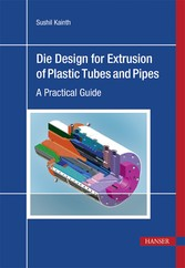Die Design for Extrusion of Plastic Tubes and Pipes - A Practical Guide