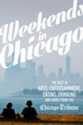 Weekends in Chicago - The Best in Arts, Entertainment, Eating, Drinking and More from the Chicago Tribune