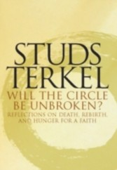 Will the Circle Be Unbroken? - Reflections on Death, Rebirth, and Hunger for a Faith
