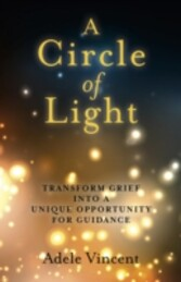 Circle of Light - Transform Grief into a Unique Opportunity for Guidance
