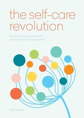 Self-Care Revolution - smart habits & simple practices to allow you to flourish