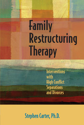 Family Restructuring Therapy - Interventions with High Conflict Separations and Divorces