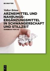 Arzneimittel und Nahrungsergänzungsmittel in Schwangerschaft und Stillzeit - Handbuch von A-Z