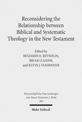 Reconsidering the Relationship between Biblical and Systematic Theology in the New Testament - Essays by Theologians and New Testament Scholars