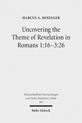 Uncovering the Theme of Revelation in Romans 1:16-3:26 - Discovering a New Approach to Paul's Argument