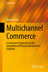 Multichannel Commerce - A Consumer Perspective on the Integration of Physical and Electronic Channels