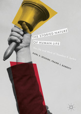 The Storied Nature of Human Life - The Life and Work of Theodore R. Sarbin