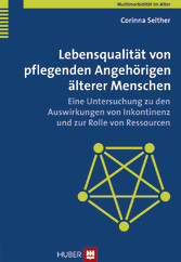 Lebensqualit&Atilde;&curren;t von pflegenden Angeh&Atilde;&para;rigen &Atilde;&curren;lterer Menschen - Eine Untersuchung zu den Auswirkungen von Inkontinenz und zur Rolle von Ressourcen