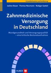 Zahnmedizinische Versorgung in Deutschland - Mundgesundheit und Versorgungsqualität - eine kritische Bestandsaufnahme