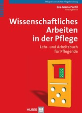 Wissenschaftliches Arbeiten in der Pflege - Lehr- und Arbeitsbuch für Pflegende