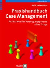 Praxishandbuch Case Management - Professioneller Versorgungsprozess ohne Triage
