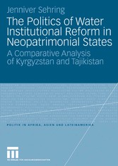 The Politics of Water Institutional Reform in Neo-Patrimonial States - A Comparative Analysis of Kyrgyzstan and Tajikistan