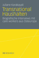 Transnational Haushalten - Biographische Interviews mit 'care workers' aus Osteuropa