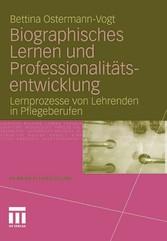 Biographisches Lernen und Professionalitätsentwicklung - Lernprozesse von Lehrenden in Pflegeberufen