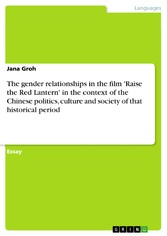 The gender relationships in the film 'Raise the Red Lantern' in the context of the Chinese politics, culture and society of that historical period