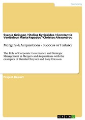 Mergers & Acquisitions - Success or Failure? - The Role of Corporate Governance and Strategic Management in Mergers and Acquisitions with the examples of DaimlerChrysler and Sony Ericsson