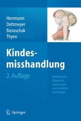 Kindesmisshandlung - Medizinische Diagnostik, Intervention und rechtliche Grundlagen