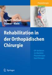 Rehabilitation in der Orthopädischen Chirurgie - OP-Verfahren im �berblick, Physiotherapie, Sporttherapie.