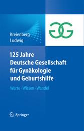 125 Jahre Deutsche Gesellschaft für Gynäkologie und Geburtshilfe - Werte Wissen Wandel