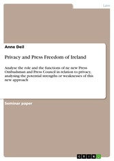 Privacy and Press Freedom of Ireland - Analyse the role and the functions of ne new Press Ombudsman and Press Council in relation to privacy, analysing the potential strengths or weaknesses of this new approach