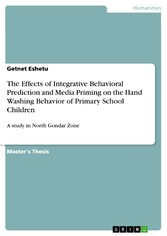 The Effects of Integrative Behavioral Prediction and Media Priming on the Hand Washing Behavior of Primary School Children - A study in North Gondar Zone