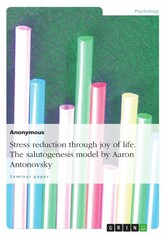 Stress reduction through joy of life. The salutogenesis model by Aaron Antonovsky