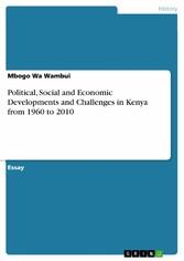 Political, Social and Economic Developments and Challenges in Kenya from 1960 to 2010