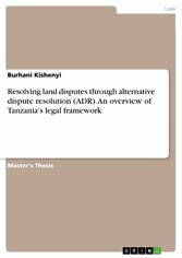 Resolving land disputes through alternative dispute resolution (ADR). An overview of Tanzania's legal framework