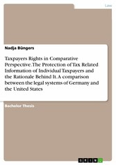 Taxpayers Rights in Comparative Perspective. The Protection of Tax Related Information of Individual Taxpayers and the Rationale Behind It. A comparison between the legal systems of Germany and the United States
