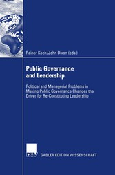 Public Governance and Leadership - Political and Managerial Problems in Making Public Governance Changes the Driver for Re-Constituting Leadership