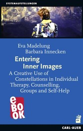 Entering Inner Images - A Creative Use of Constellations in Individual Therapy, Counselling, Groups and Self-Help
