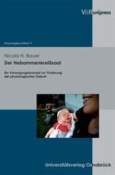 Der Hebammenkrei�saal - Ein Versorgungskonzept zur Förderung der physiologischen Geburt
