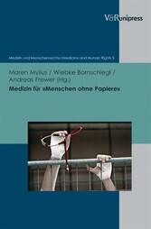 Medizin für »Menschen ohne Papiere« - Menschenrechte und Ethik in der Praxis des Gesundheitssystems - Mit einem Geleitwort von Rupert Neudeck
