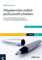 Pflegeberichte endlich professionell schreiben - Tipps und Vorschläge für Mitarbeiter in stationären Altenpflegeeinrichtungen