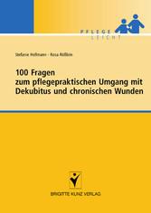 100 Fragen zum pflegepraktischen Umgang mit Dekubitus und chronischen Wunden.