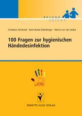 100 Fragen zur hygienischen Händedesinfektion - In Kooperation mit der nationalen Kampagne `AKTION Sauber Hände`