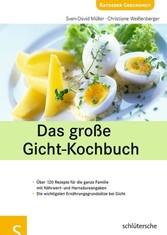 Das gro�e Gicht-Kochbuch - �ber 120 Rezepte für die ganze Familie mit Nährwert- und Harnsäureangaben, Die wichtigsten Ernährungsgrundsätze bei Gicht