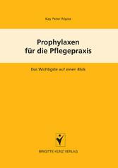 Prophylaxen für die Pflegepraxis - Das Wichtigste auf einen Blick